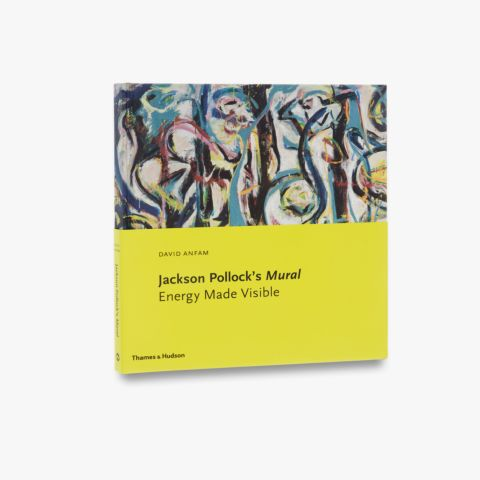 9780500239346_std_Jackson-Pollocks-Mural-Energy-Made-Visible.jpg