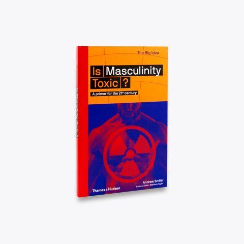 Is Masculinity Toxic? (The Big Idea)