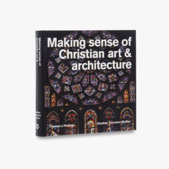 9780500291702_std_Making-Sense-of-Christian-Art-and-Architecture.jpg