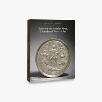 The Wyvern Collection: Byzantine and Sasanian Silver, Enamels and Works of Art
